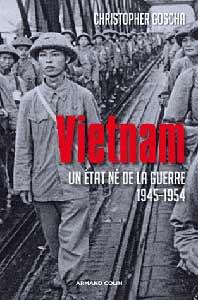 «Vietnam – Un Etat né de la guerre 1945-1954» de Christopher E Goscha